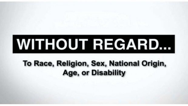 Without regard...To Race, Religion, Sex, National Origin, Age, or Disability