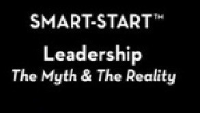 SMART-START Leadership: The Myth & The Reality
