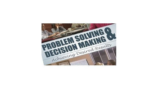 Problem Solving & Decision Making: Achieving Desired Results